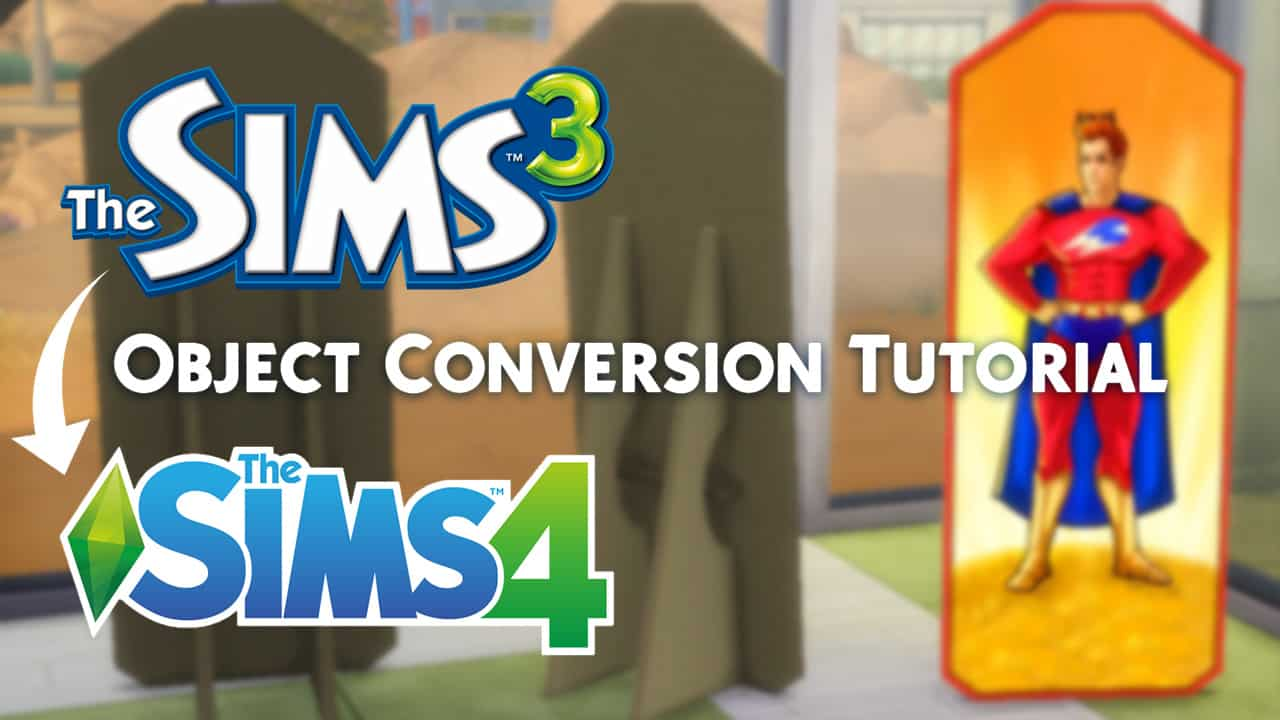 Sims 3 to Sims 4 Object Conversion Tutorial
