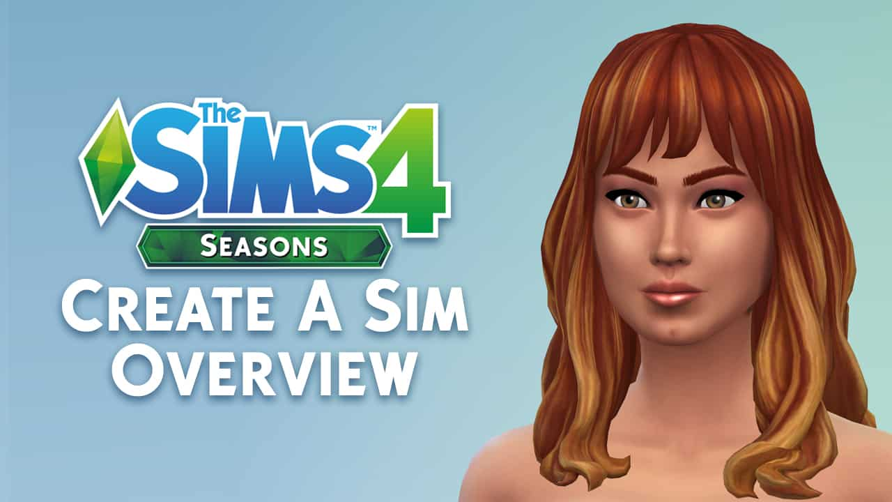 The Sims 4 Seasons Create A Sim Overview